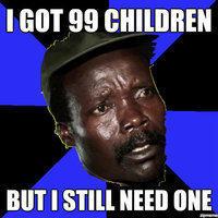 i got 99 children but i still need one kony