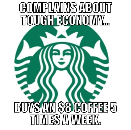 starbucks complains about tough economy buys $8 coffee 5 times a week