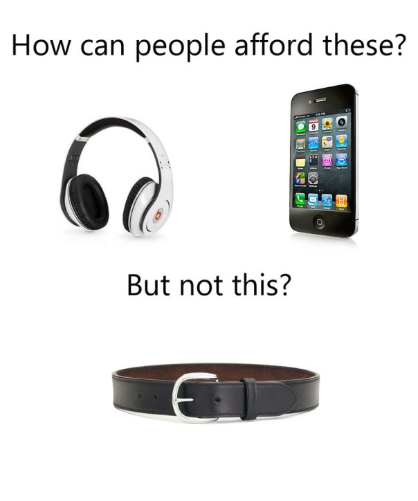 how can people afford these headphones iphone but not belt
