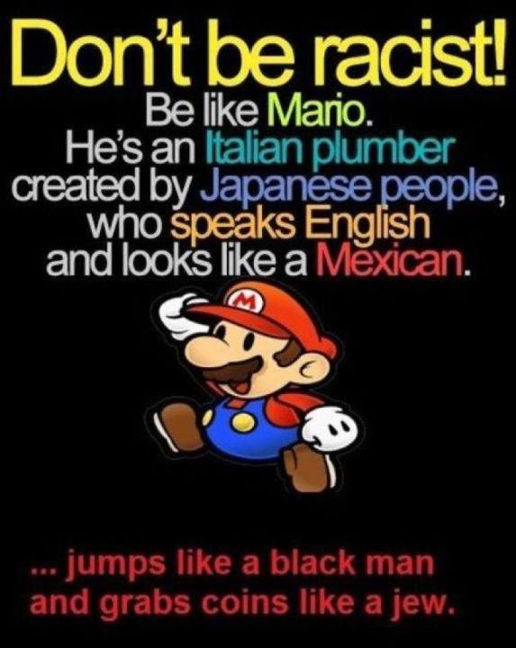 don't be a racist be like mario