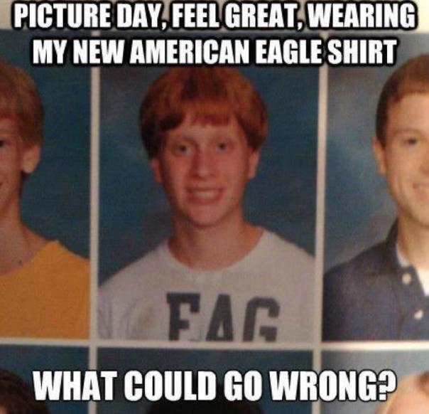 picture day what could go wrong fag
